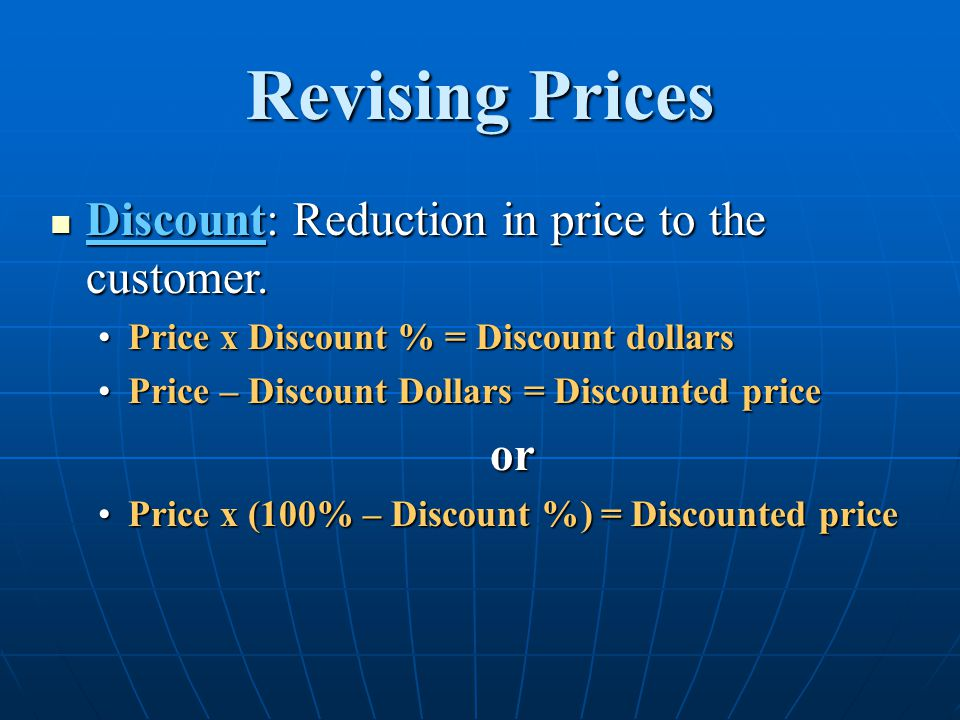 Revising Prices Discount: Reduction in price to the customer. or