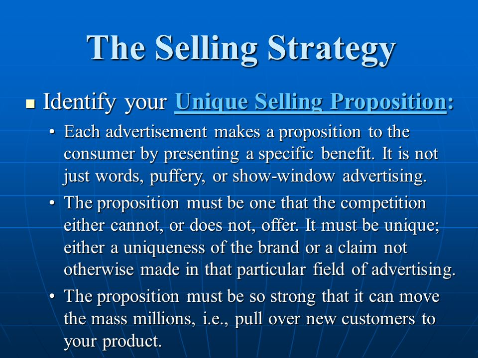 The Selling Strategy Identify your Unique Selling Proposition: