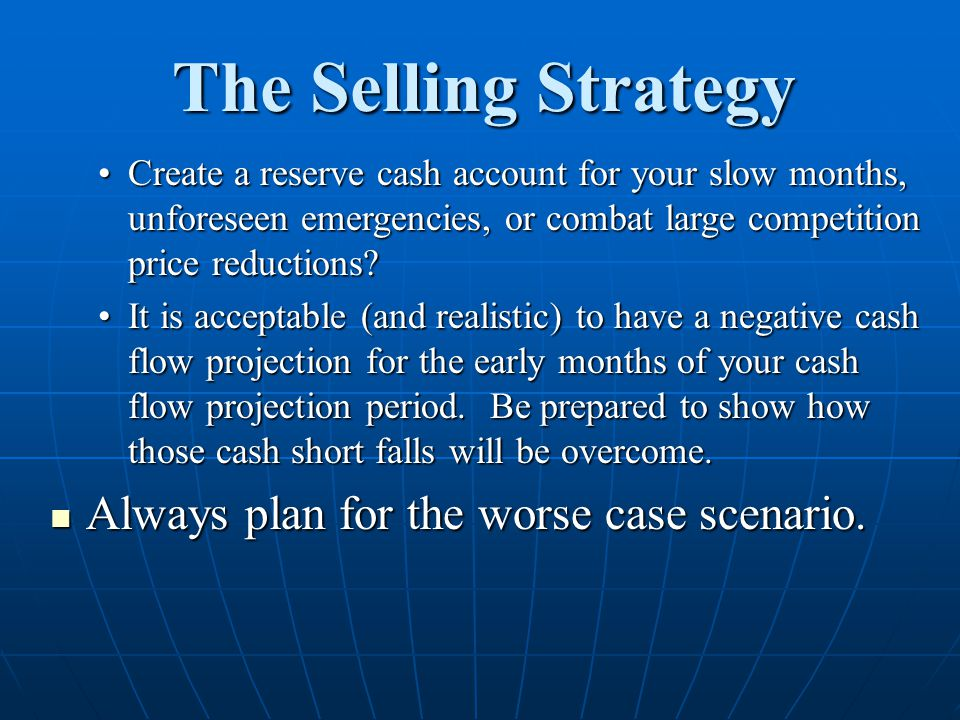The Selling Strategy Always plan for the worse case scenario.