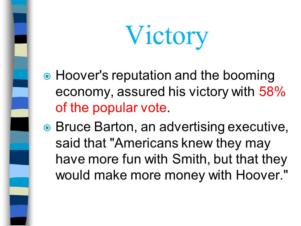 Victory Hoover s reputation and the booming economy, assured his victory with 58% of the popular vote.