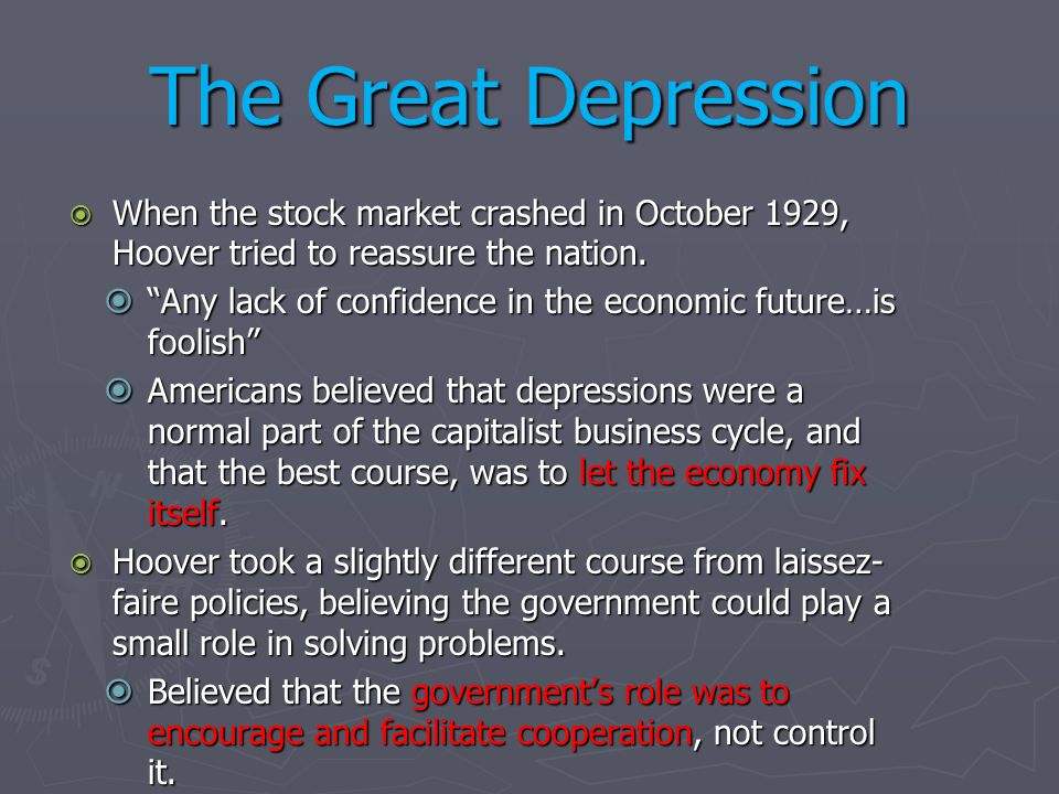 The Great Depression When the stock market crashed in October 1929, Hoover tried to reassure the nation.