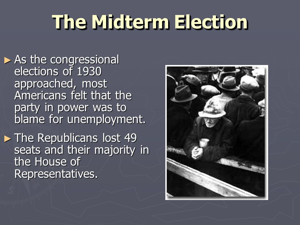 The Midterm Election As the congressional elections of 1930 approached, most Americans felt that the party in power was to blame for unemployment.