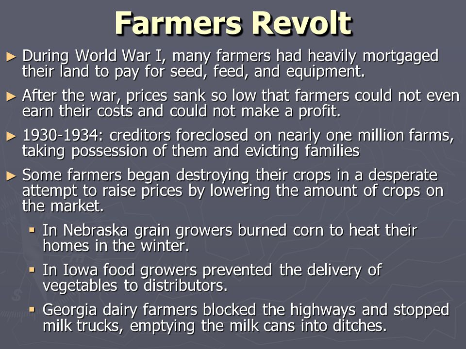 Farmers Revolt During World War I, many farmers had heavily mortgaged their land to pay for seed, feed, and equipment.