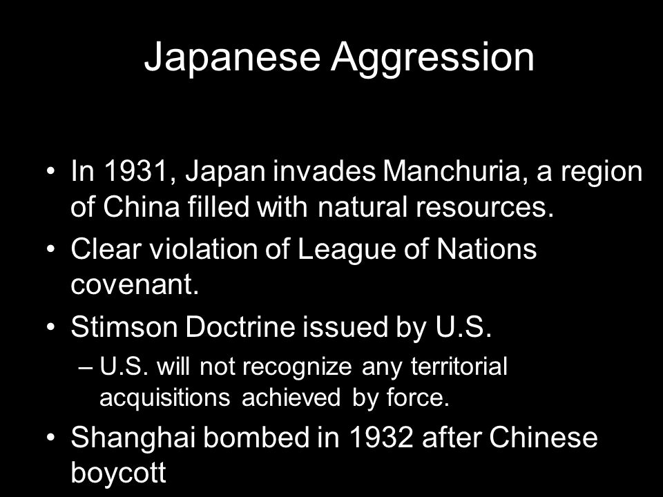 Japanese Aggression In 1931, Japan invades Manchuria, a region of China filled with natural resources.
