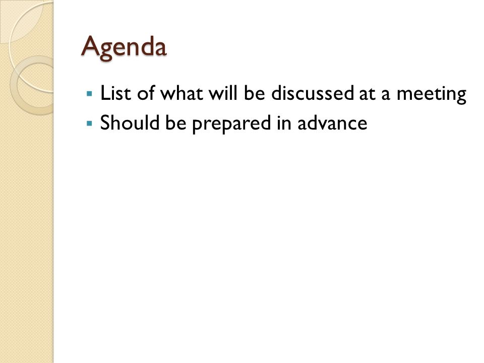 Agenda List of what will be discussed at a meeting
