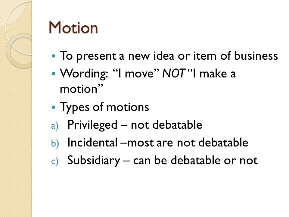 Motion To present a new idea or item of business