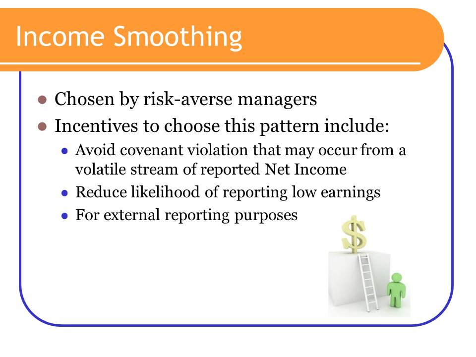 Income Smoothing Chosen by risk-averse managers