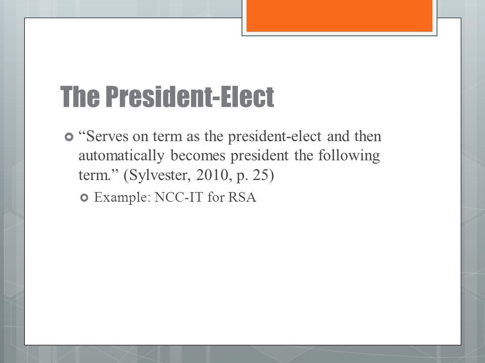 The President-Elect Serves on term as the president-elect and then automatically becomes president the following term. (Sylvester, 2010, p. 25)