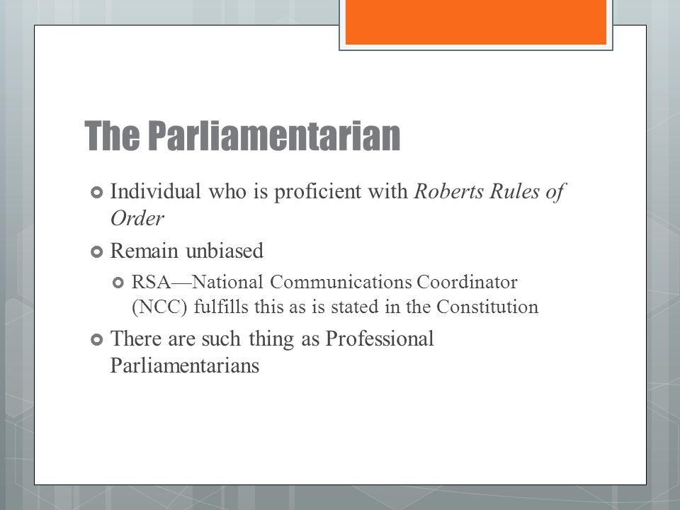 The Parliamentarian Individual who is proficient with Roberts Rules of Order. Remain unbiased.