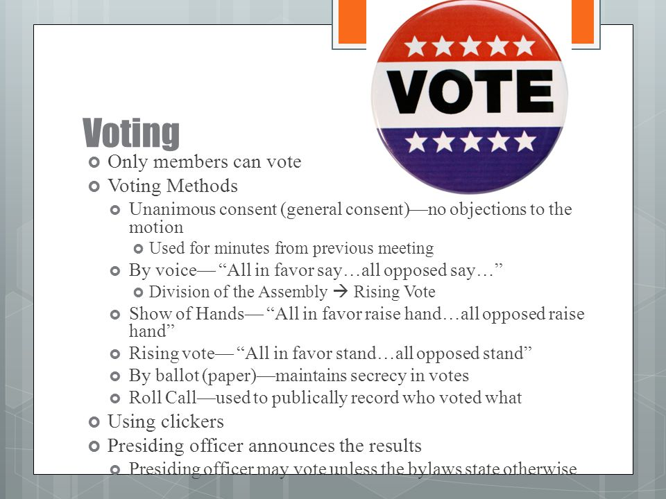 Voting Only members can vote Voting Methods Using clickers