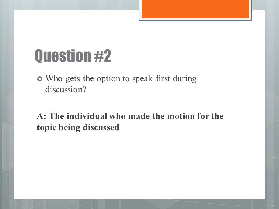 Question #2 Who gets the option to speak first during discussion