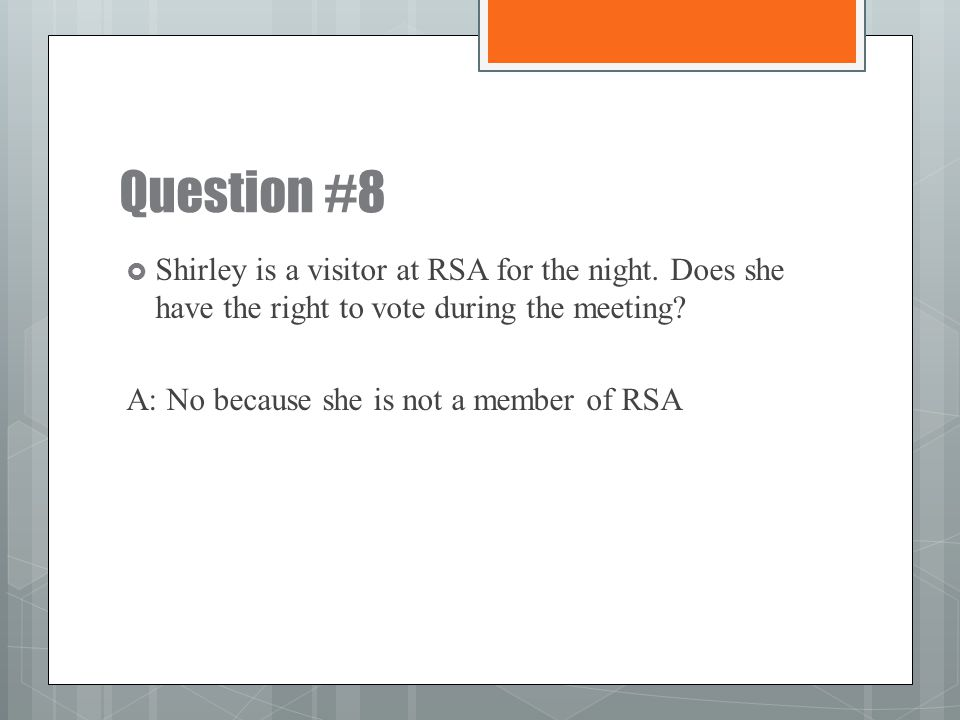 Question #8 Shirley is a visitor at RSA for the night. Does she have the right to vote during the meeting