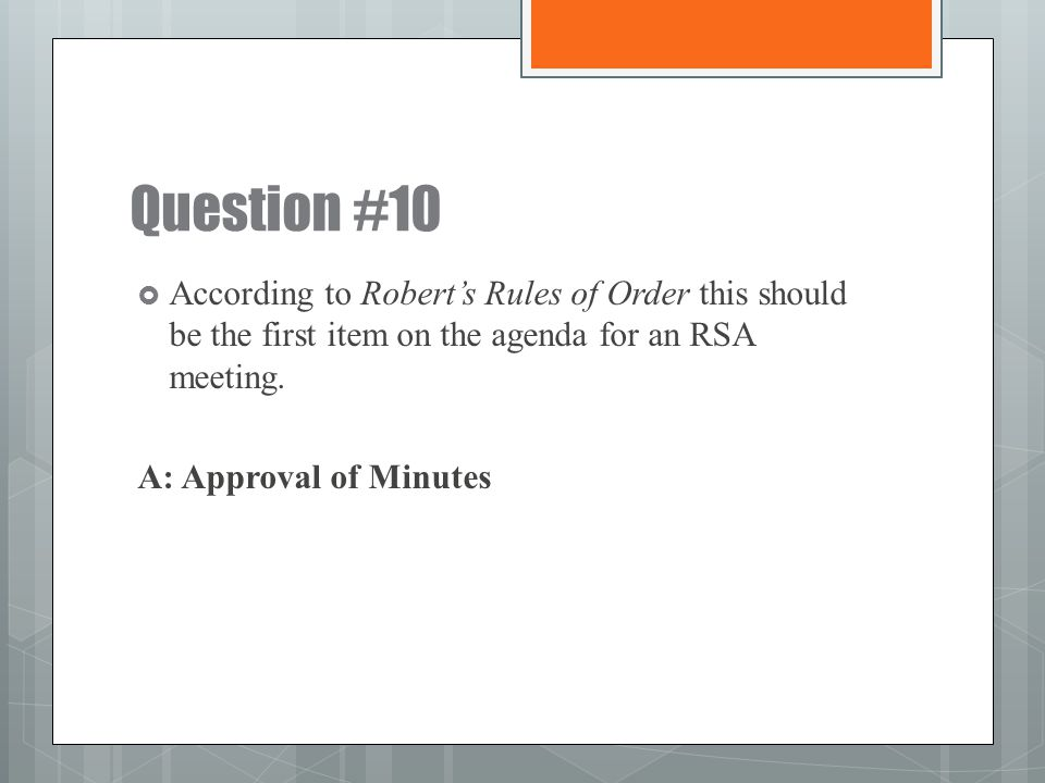 Question #10 According to Robert's Rules of Order this should be the first item on the agenda for an RSA meeting.