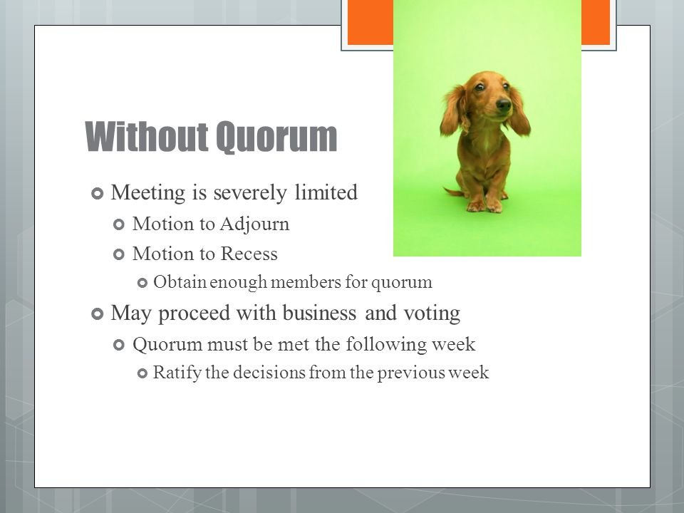 Without Quorum Meeting is severely limited
