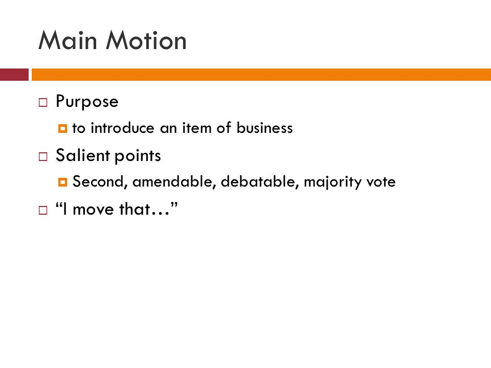 Main Motion Purpose Salient points I move that…