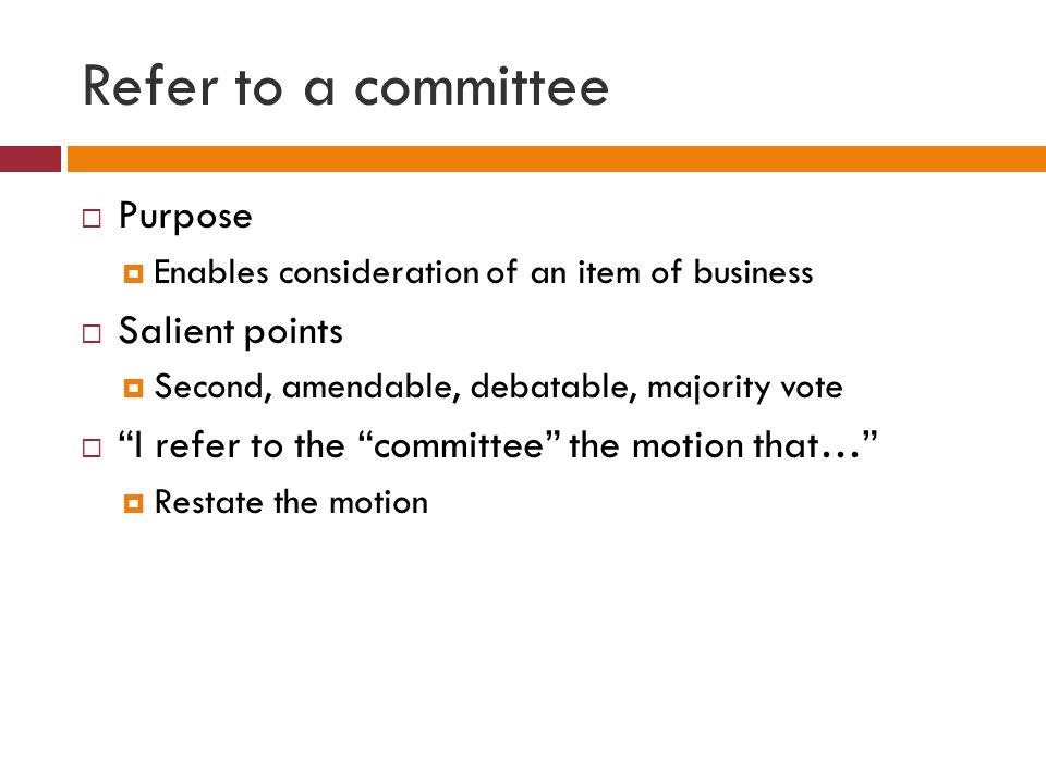 Refer to a committee Purpose Salient points