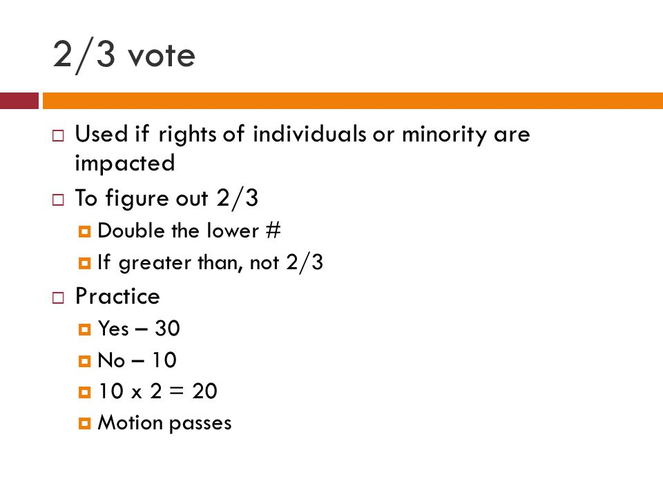 2/3 vote Used if rights of individuals or minority are impacted