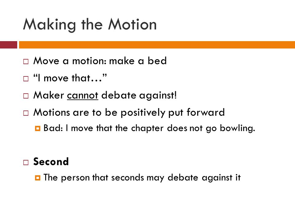 Making the Motion Move a motion: make a bed I move that…