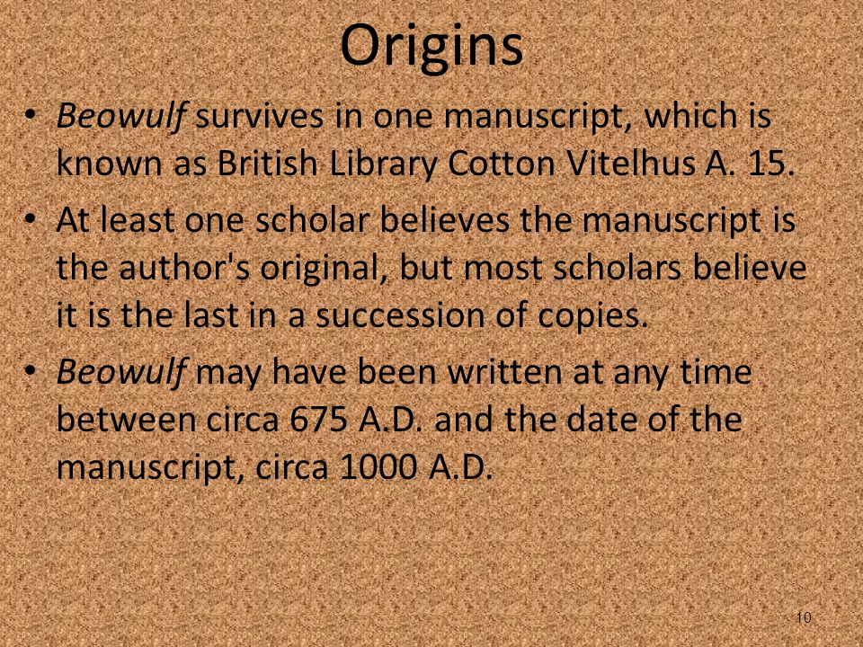 Origins Beowulf survives in one manuscript, which is known as British Library Cotton Vitelhus A. 15.