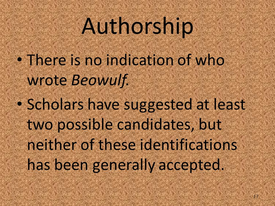 Authorship There is no indication of who wrote Beowulf.