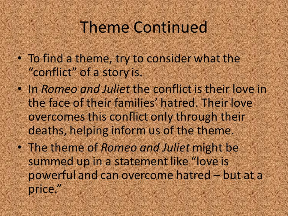 Theme Continued To find a theme, try to consider what the conflict of a story is.