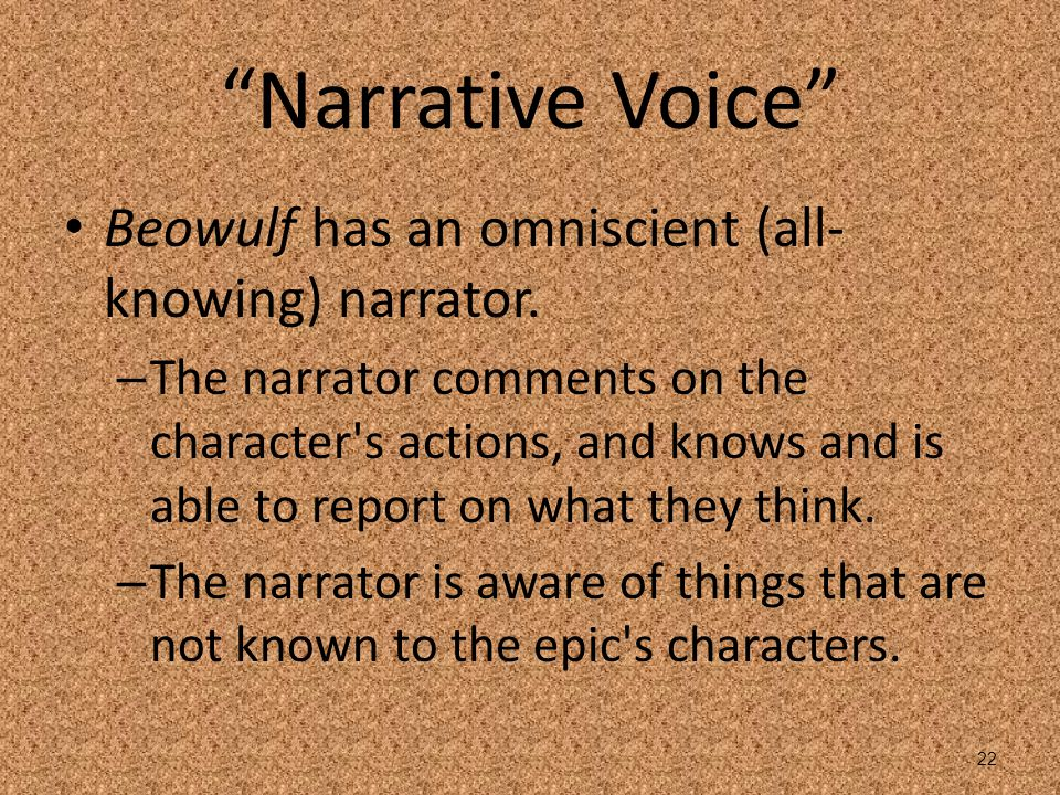 Narrative Voice Beowulf has an omniscient (all-knowing) narrator.