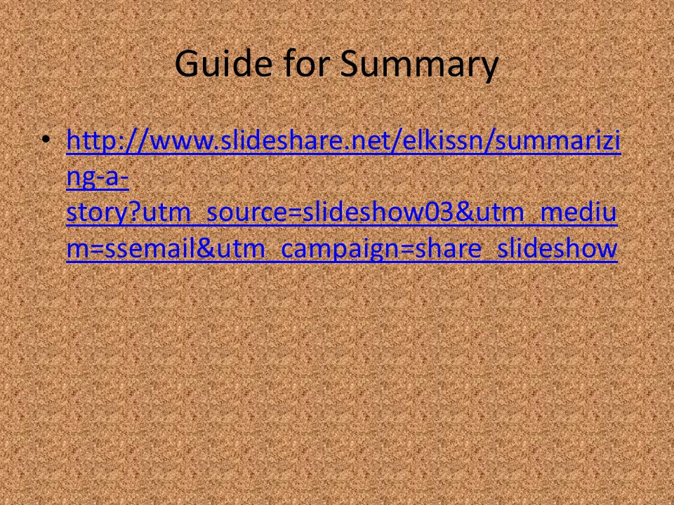 Guide for Summary http://www.slideshare.net/elkissn/summarizing-a-story utm_source=slideshow03&utm_medium=ssemail&utm_campaign=share_slideshow.