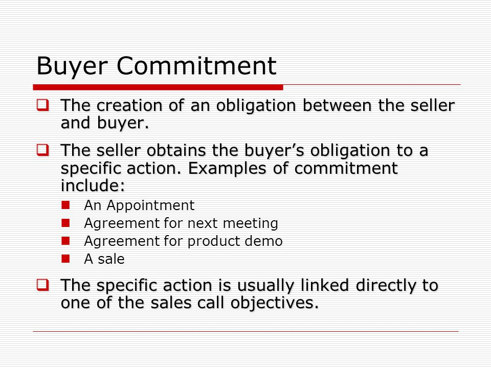 Buyer Commitment The creation of an obligation between the seller and buyer.
