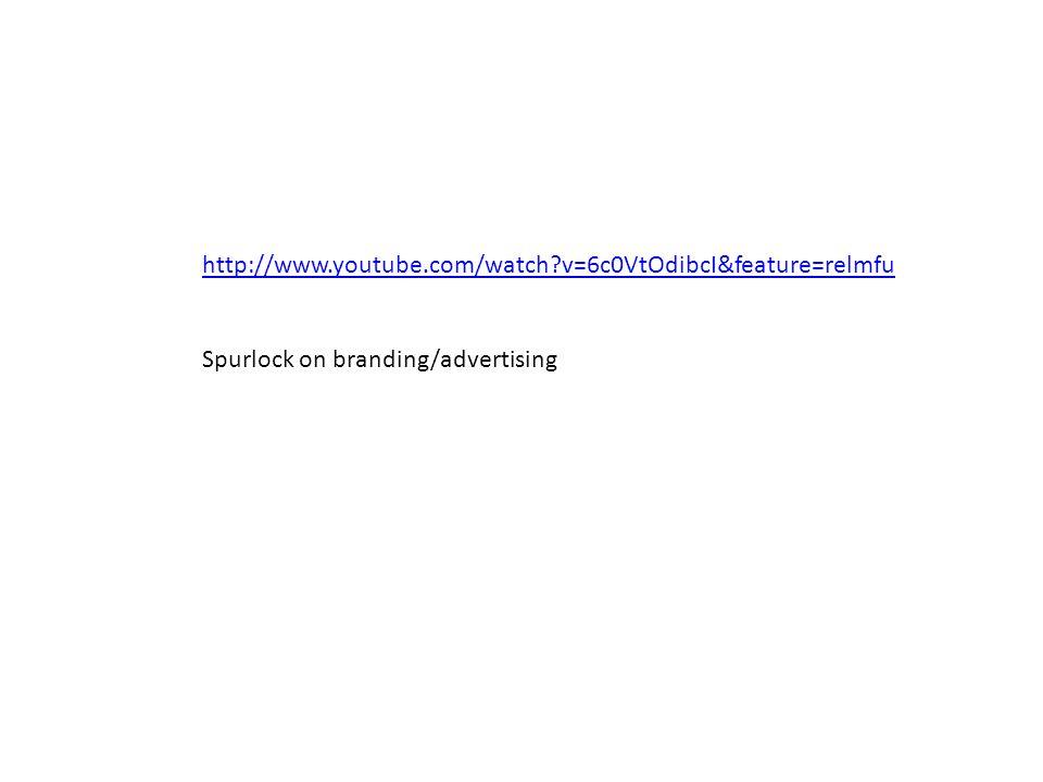 http://www.youtube.com/watch v=6c0VtOdibcI&feature=relmfu Spurlock on branding/advertising