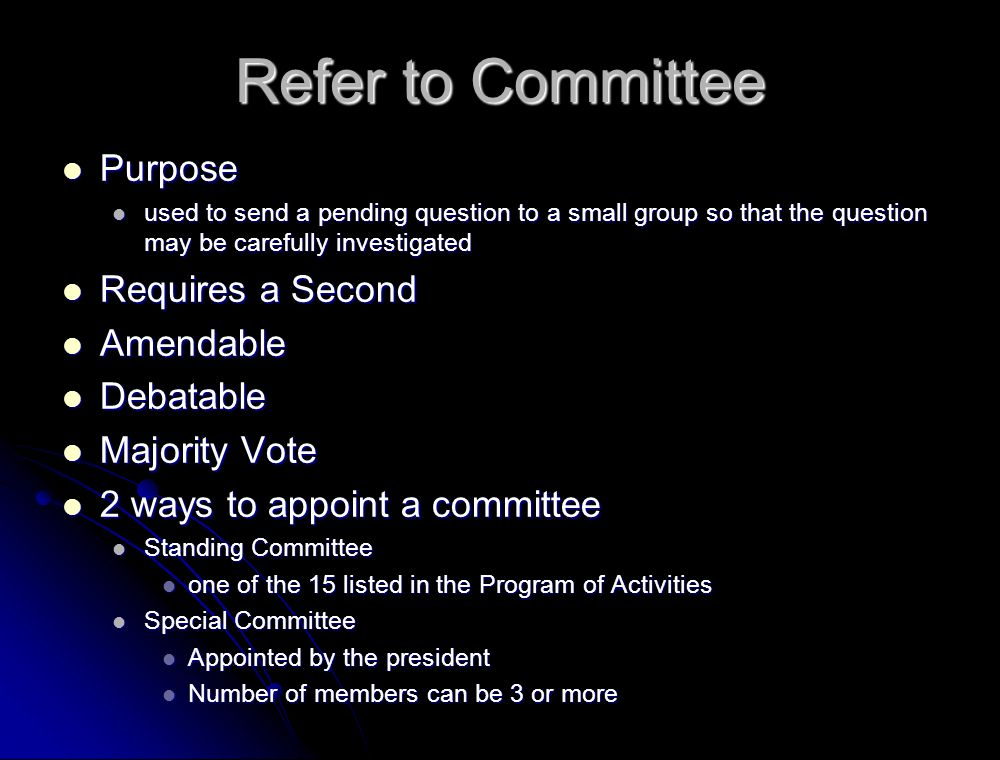 Refer to Committee Purpose Requires a Second Amendable Debatable
