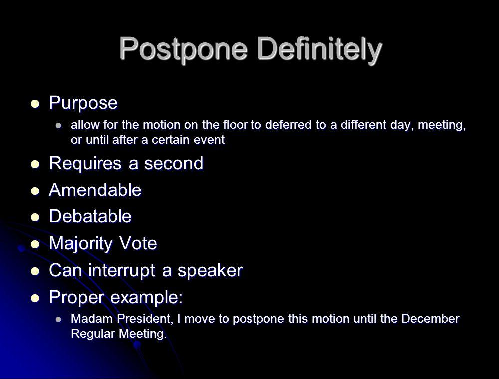 Postpone Definitely Purpose Requires a second Amendable Debatable