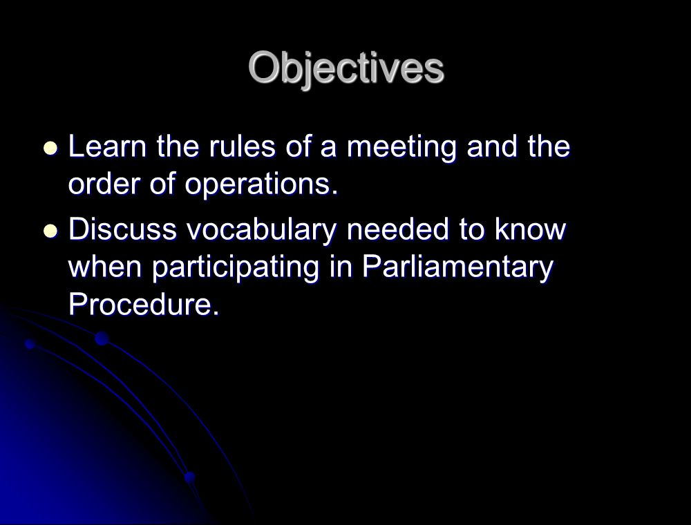 Objectives Learn the rules of a meeting and the order of operations.