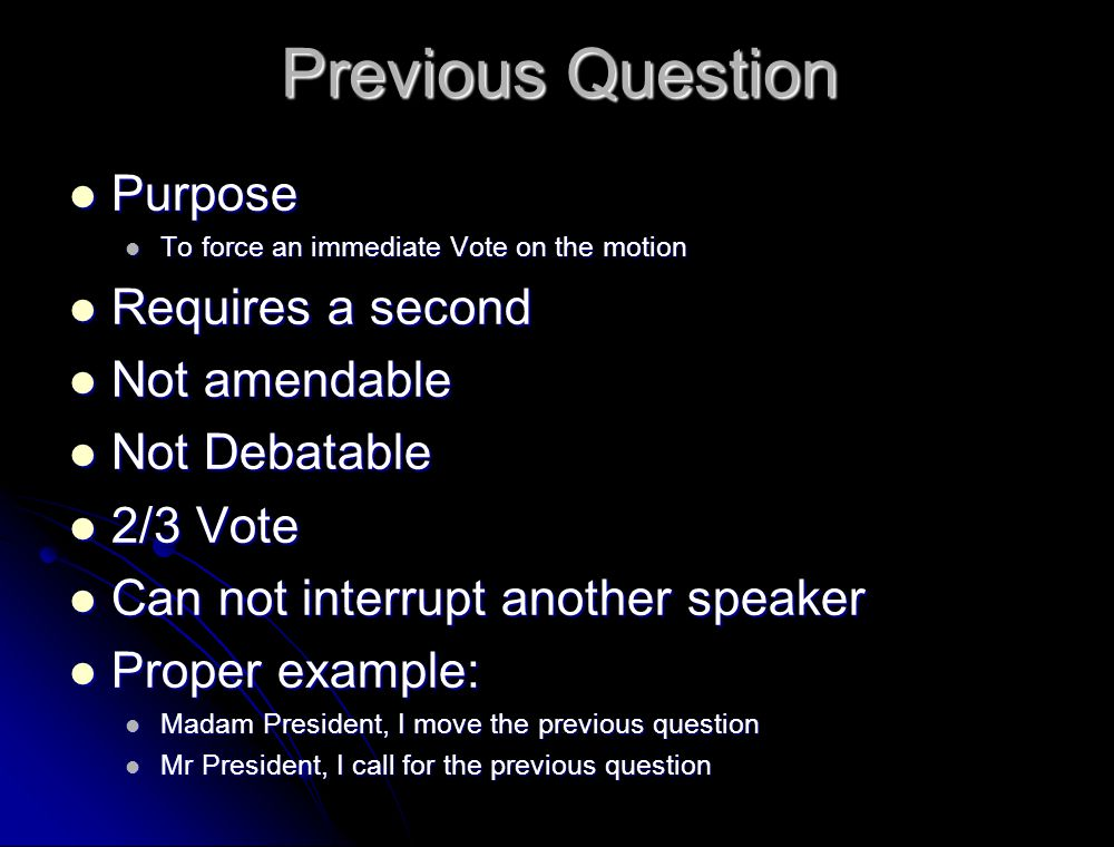 Previous Question Purpose Requires a second Not amendable