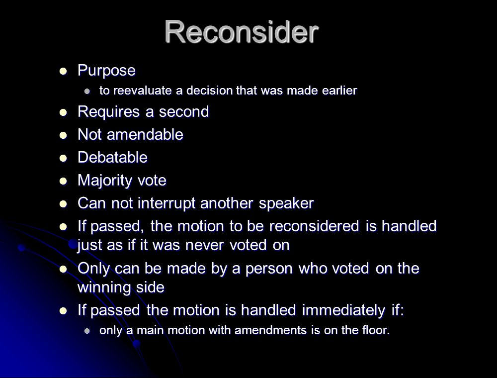 Reconsider Purpose Requires a second Not amendable Debatable