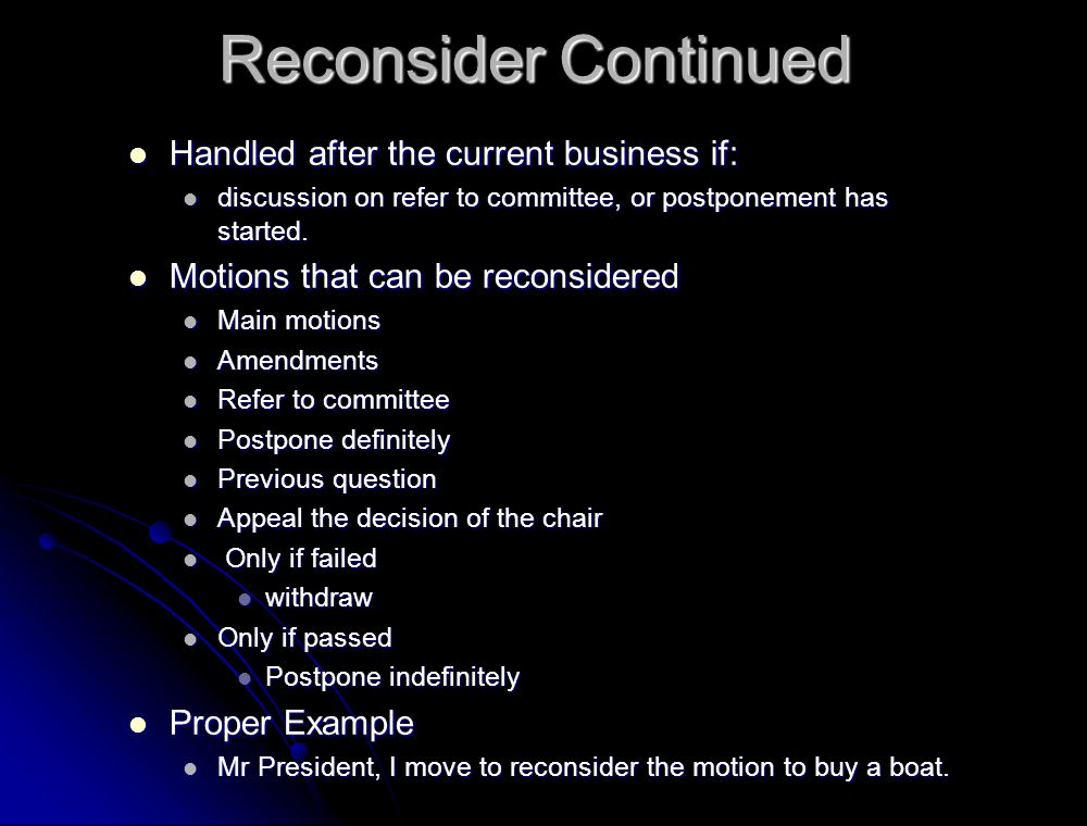 Reconsider Continued Handled after the current business if: