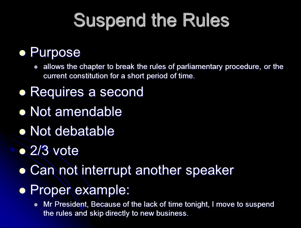 Suspend the Rules Purpose Requires a second Not amendable