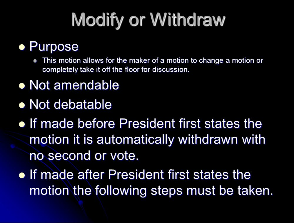 Modify or Withdraw Purpose Not amendable Not debatable