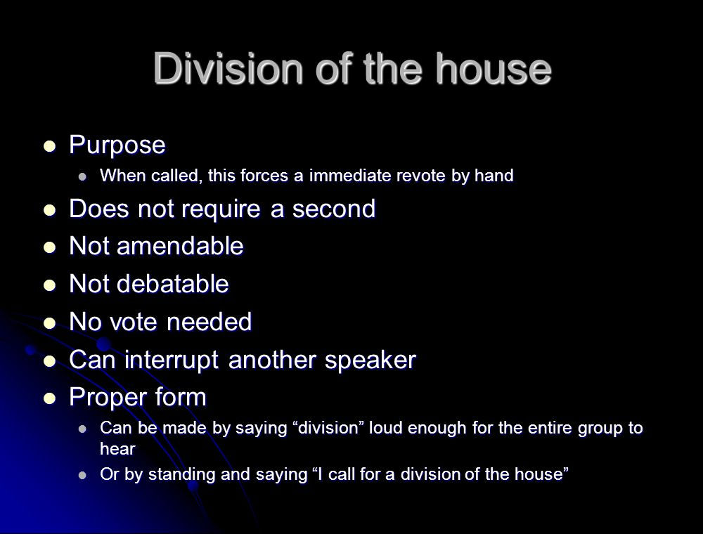 Division of the house Purpose Does not require a second Not amendable
