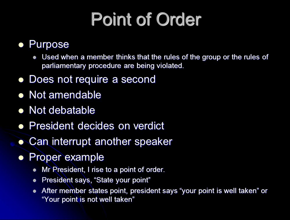 Point of Order Purpose Does not require a second Not amendable