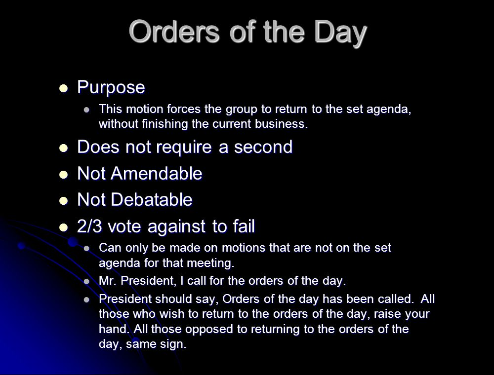 Orders of the Day Purpose Does not require a second Not Amendable