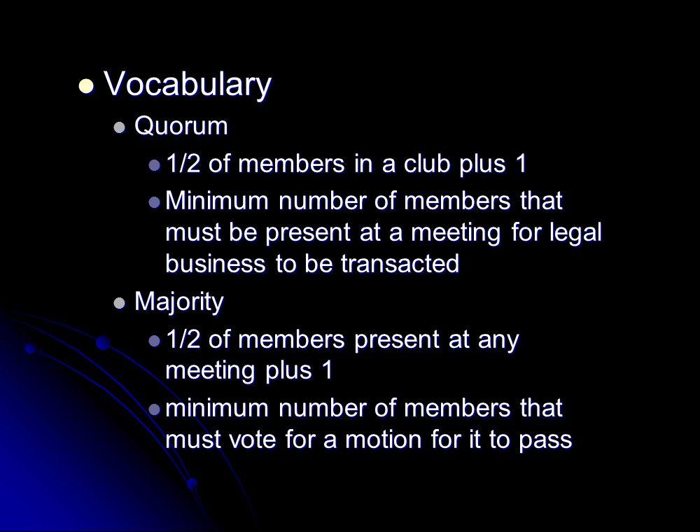 Vocabulary Quorum 1/2 of members in a club plus 1