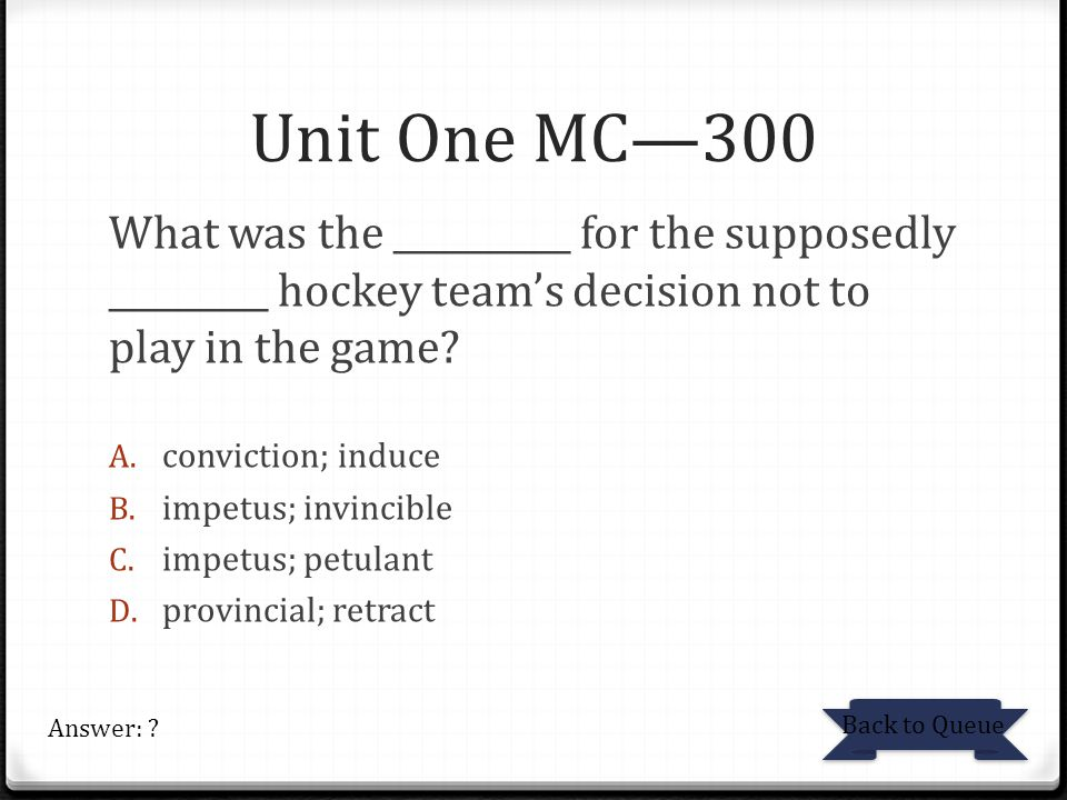 Unit One MC—300 What was the __________ for the supposedly _________ hockey team's decision not to play in the game
