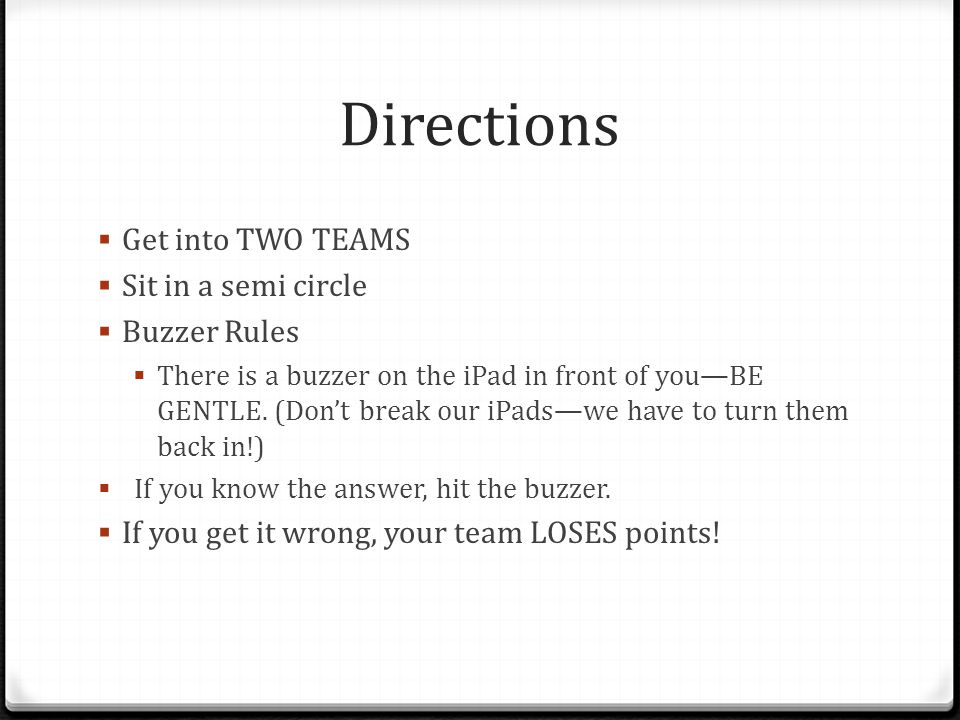 Directions Get into TWO TEAMS Sit in a semi circle Buzzer Rules