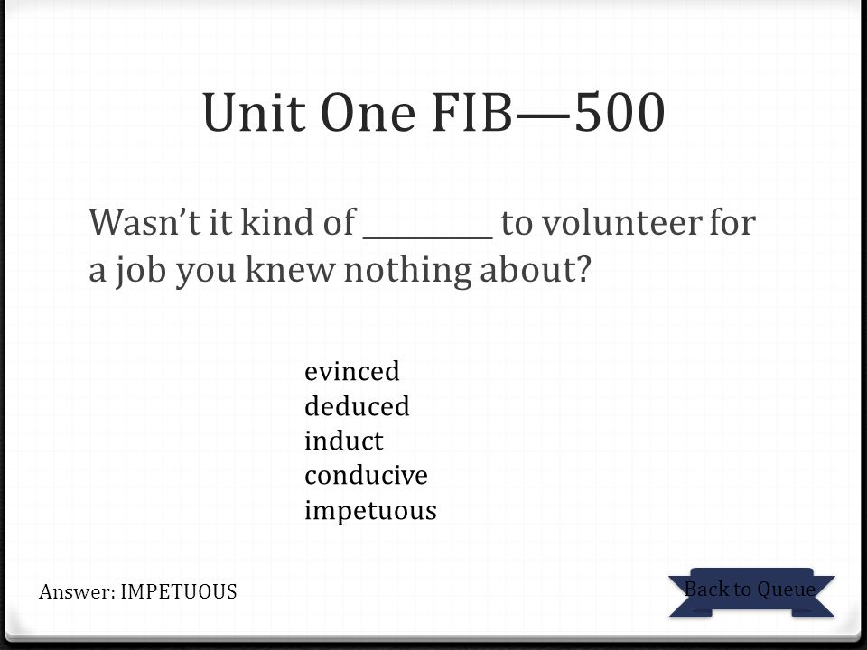 Unit One FIB—500 Wasn't it kind of _________ to volunteer for a job you knew nothing about evinced.