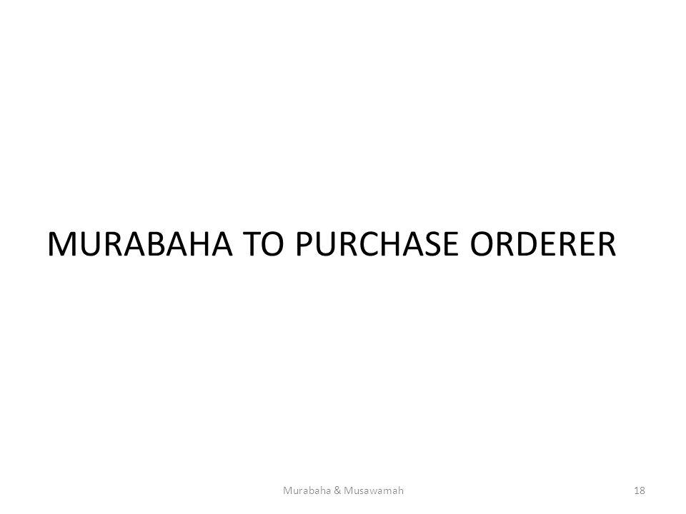 MURABAHA TO PURCHASE ORDERER