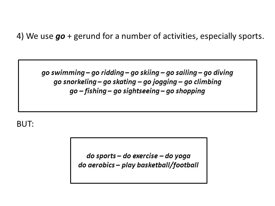 4) We use go + gerund for a number of activities, especially sports