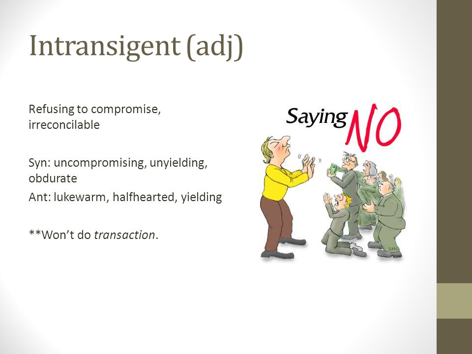 Intransigent (adj)
