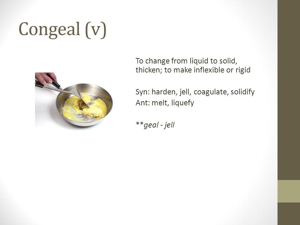 Congeal (v)