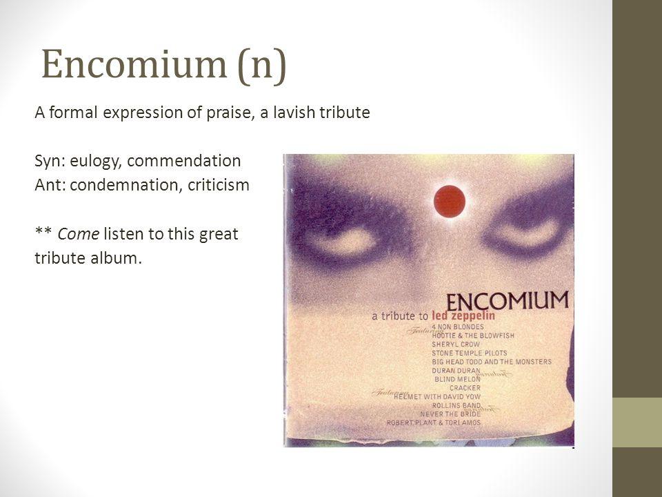 Encomium (n)