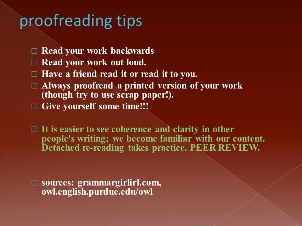 proofreading tips Read your work backwards Read your work out loud.